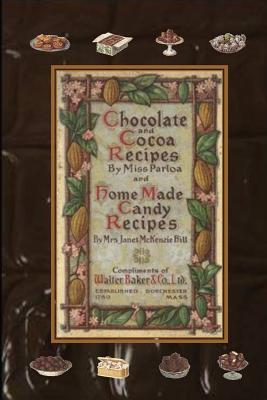 Chocolate and Cocoa Recipes By Miss Parloa and Home Made Candy Recipes By Mrs. Janet McKenzie Hill - Parloa, Miss, and McKenzie Hill, Mrs. Janet