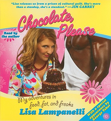 Chocolate, Please: My Adventures in Food, Fat, and Freaks - Lampanelli, Lisa (Read by)