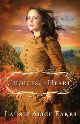 Choices of the Heart - Eakes, Laurie Alice