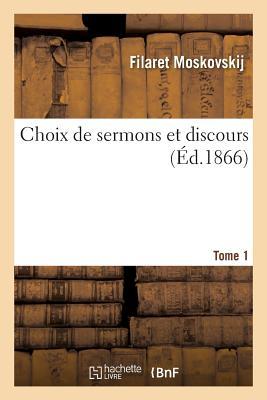 Choix de Sermons Et Discours de S. Em. Mgr Philarete Tome 1 - Filaret Moskovskij