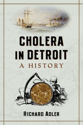 Cholera in Detroit: A History - Adler, Richard