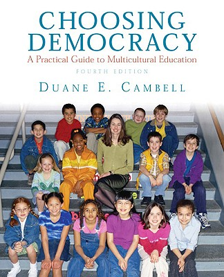 Choosing Democracy: A Practical Guide to Multicultural Education - Campbell, Duane E