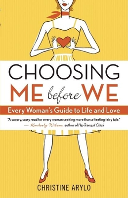 Choosing Me Before We: Every Woman's Guide to Life and Love - Arylo, Christine