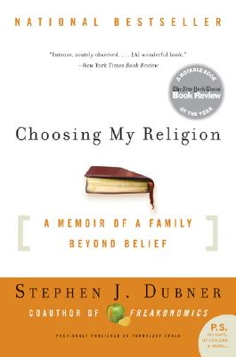 Choosing My Religion: A Memoir of a Family Beyond Belief - Dubner, Stephen J