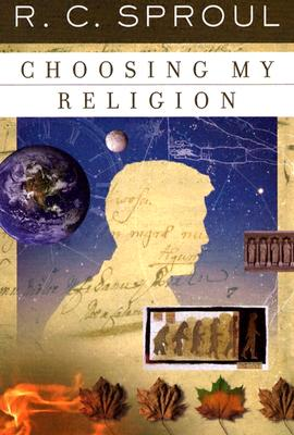 Choosing My Religion - Sproul, R C