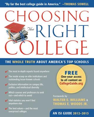 Choosing the Right College 2012-13: The Whole Truth about America's Top Schools - Zmirak, John, Dr. (Editor), and Williams, Walter E (Foreword by), and Woods, Thomas E, Professor, Jr. (Foreword by)