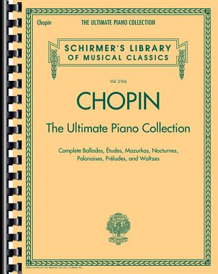 Chopin: The Ultimate Piano Collection: Schirmer Library of Classics Volume 2104 - Chopin, Frederic (Composer)