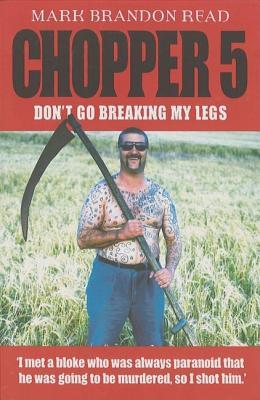 Chopper 5: Don't Go Breaking My Legs - Read, Mark Brandon