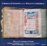 Choral Evensong from Wells Cathedral - Andrew Nethsingha (organ); Anthony Crossland (organ); Wells Cathedral Choir (choir, chorus)