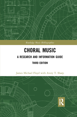 Choral Music: A Research and Information Guide - Floyd, James Michael, and Sharp, Avery T.