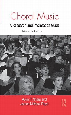 Choral Music: A Research and Information Guide - Sharp, Avery T