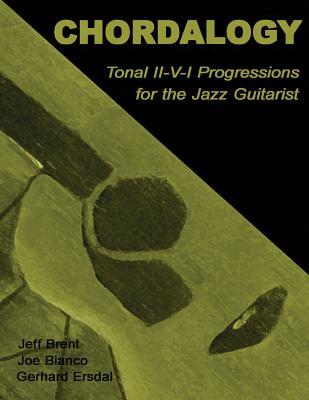 Chordalogy: Tonal II-V-I Progressions for the Jazz Guitarist - Brent, Jeff, and Bianco, Joe, and Ersdal, Gerhard