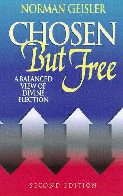 Chosen But Free - Geisler, Norman L, Dr.