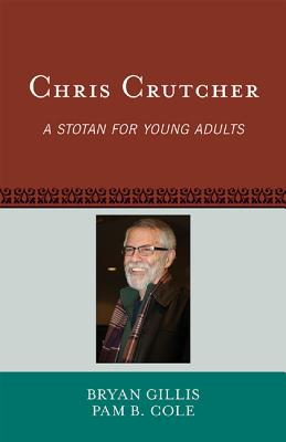 Chris Crutcher: A Stotan for Young Adults - Gillis, Bryan, and Cole, Pam B