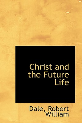 Christ and the Future Life - William, Dale Robert