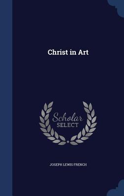 Christ in Art - French, Joseph Lewis