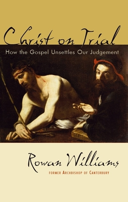 Christ on Trial: How the Gospel Unsettles Our Judgement - Williams, Rowan
