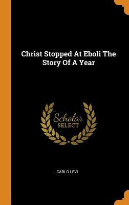 Christ Stopped at Eboli the Story of a Year - Levi, Carlo