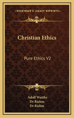 Christian Ethics: Pure Ethics V2 - Wuttke, Adolf, and Dr Riehm (Foreword by)