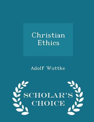 Christian Ethics - Scholar's Choice Edition - Wuttke, Adolf