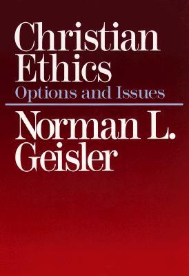 Christian Ethics - Geisler, Norman L, Dr.