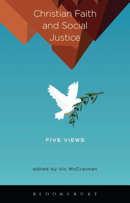 Christian Faith and Social Justice: Five Views - McCracken, Vic (Editor)