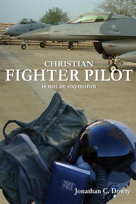 Christian Fighter Pilot Is Not an Oxymoron - Dowty, Jonathan