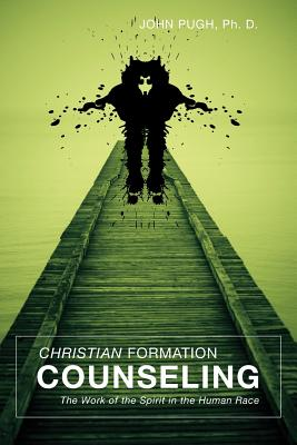 Christian Formation Counseling: The Work of the Spirit in the Human Race - Pugh, John