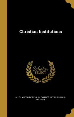 Christian Institutions - Allen, Alexander V G (Alexander Viets (Creator)