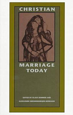 Christian Marriage Today - Demmer, Klaus (Editor)