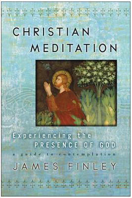 Christian Meditation: Experiencing the Presence of God - Finley, James