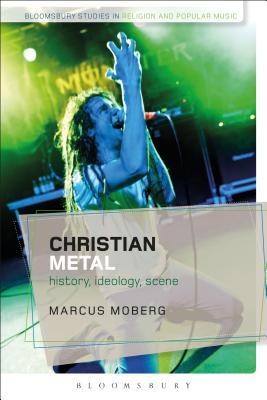 Christian Metal: History, Ideology, Scene - Moberg, Marcus