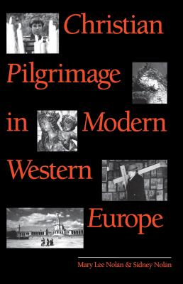 Christian Pilgrimage in Modern Western Europe - Nolan, Mary Lee, and Nolan, Sidney
