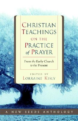 Christian Teachings on the Practice of Prayer: From the Early Church to the Present - Kisly, Lorraine