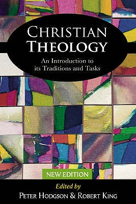 Christian Theology: An Introduction to Its Traditions and Tasks - Hodgson, Peter (Editor), and King, Robert (Editor)