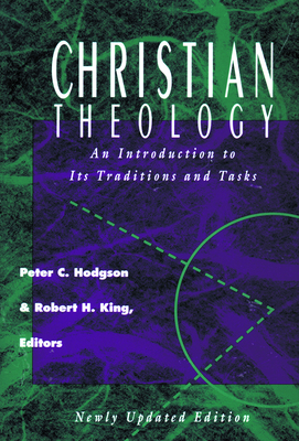 Christian Theology: An Introduction to It's Traditions and Tasks - Hodgson, Peter C (Editor), and King, Robert H (Editor)
