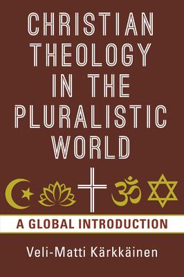 Christian Theology in the Pluralistic World: A Global Introduction - Karkkainen, Veli-Matti