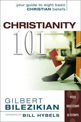 Christianity 101: Your Guide to Eight Basic Christian Beliefs - Bilezikian, Gilbert