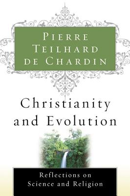 Christianity and Evolution - Teilhard de Chardin, Pierre