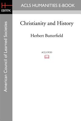 Christianity and History - Butterfield, Herbert