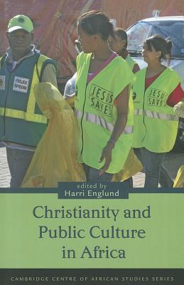 Christianity and Public Culture in Africa - Englund, Harri (Editor)