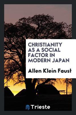 Christianity as a Social Factor in Modern Japan - Faust, Allen Klein