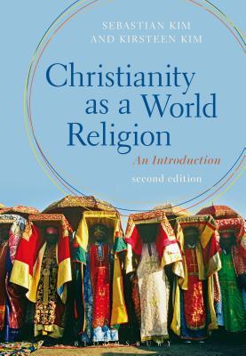 Christianity as a World Religion: An Introduction - Kim, Sebastian, and Kim, Kirsteen