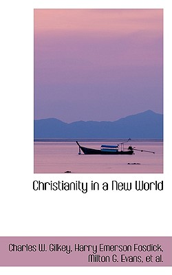 Christianity in a New World - Gilkey, Charles W