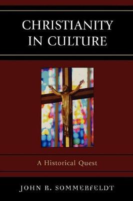 Christianity in Culture: A Historical Quest - Sommerfeldt, John R