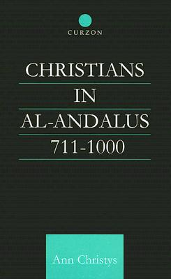 Christians in Al-Andalus (711-1000) - Christys, Ann
