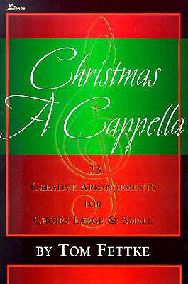 Christmas A Cappella: 23 Creative Arrangements for Choirs Large & Small - Fettke, Tom (Creator)