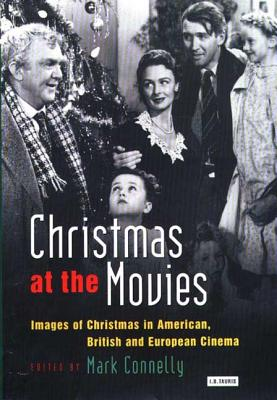 Christmas at the Movies: Images of Christmas in American, British and European Cinema - Connelly, Mark (Editor)