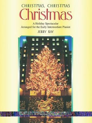 Christmas, Christmas, Christmas: A Holiday Spectacular Arranged for the Early Intermediate Pianist - Ray, Jerry