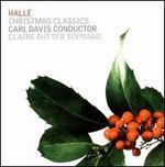 Christmas Classics - Claire Rutter (soprano); Eric Traulert (treble); Hallé Choir (choir, chorus); Hallé Orchestra; Carl Davis (conductor)